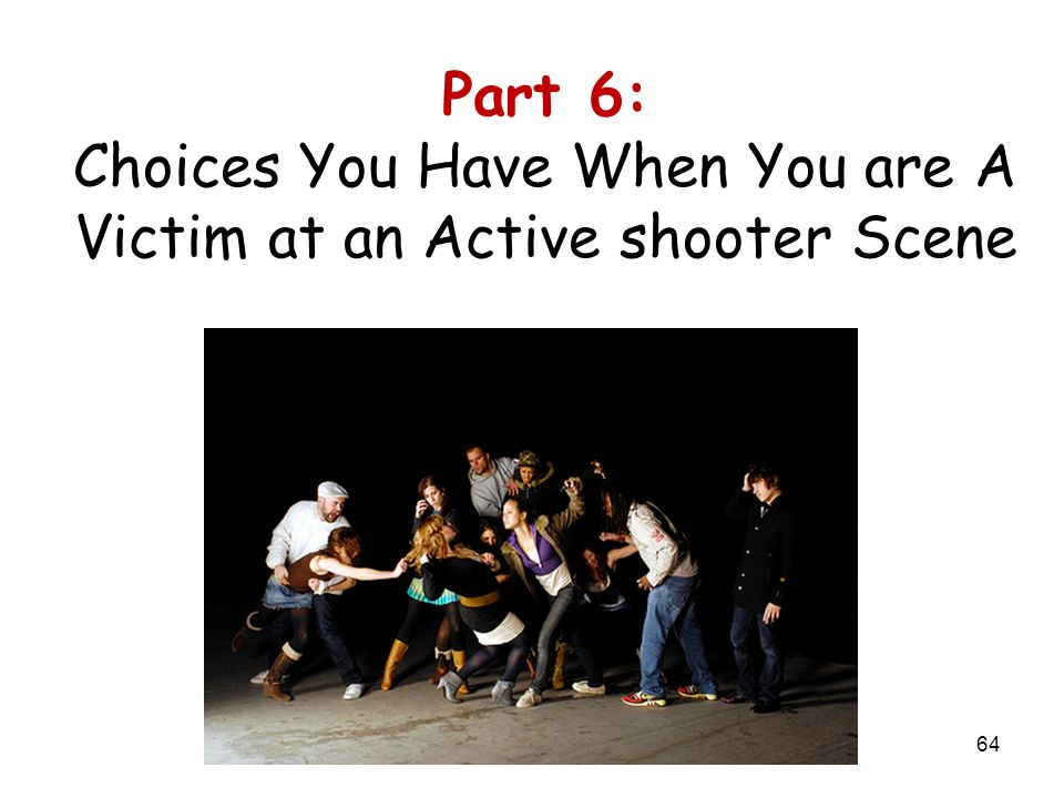 Part 6: Choices You Have When You are A Victim at an Active shooter Scene