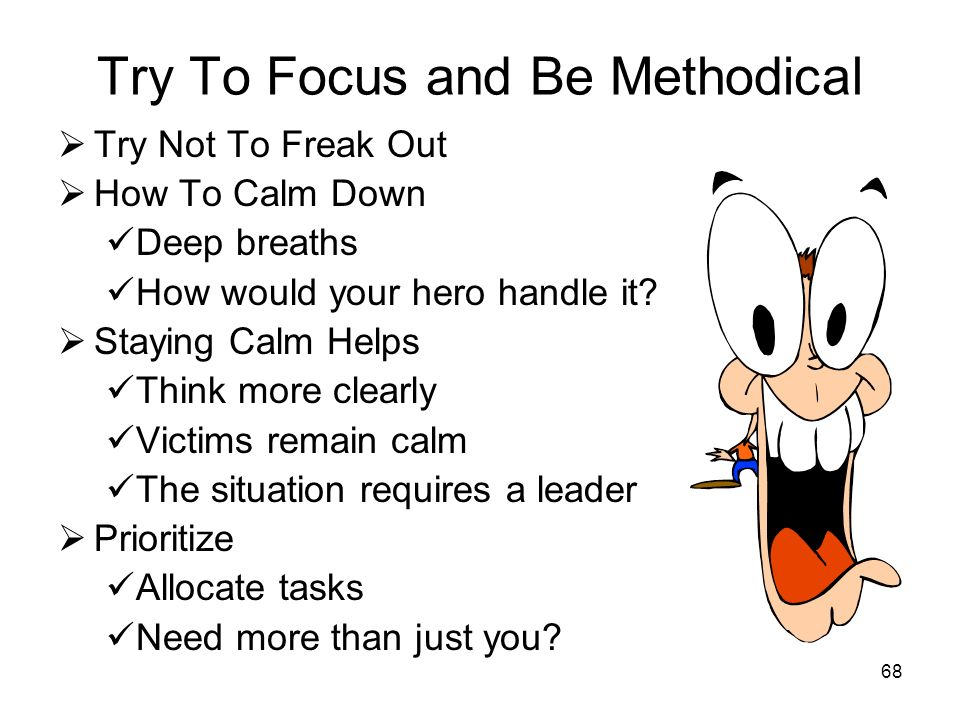 Try To Focus and Be Methodical