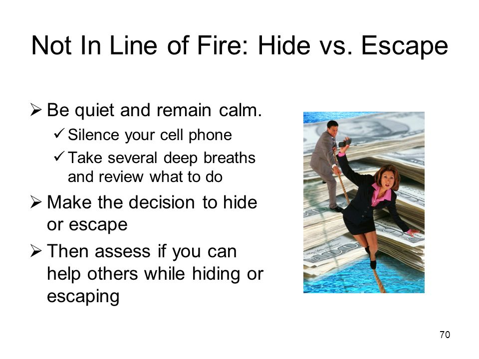Not In Line of Fire: Hide vs. Escape