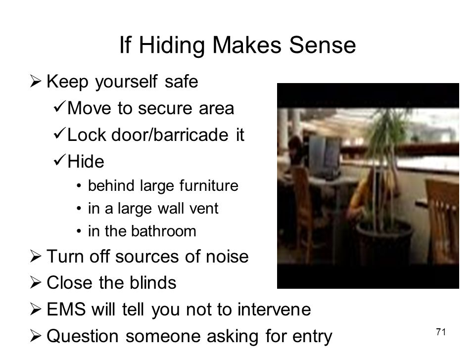 If Hiding Makes Sense Keep yourself safe Move to secure area