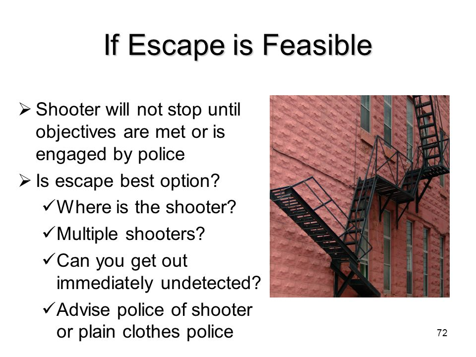 If Escape is Feasible Shooter will not stop until objectives are met or is engaged by police. Is escape best option