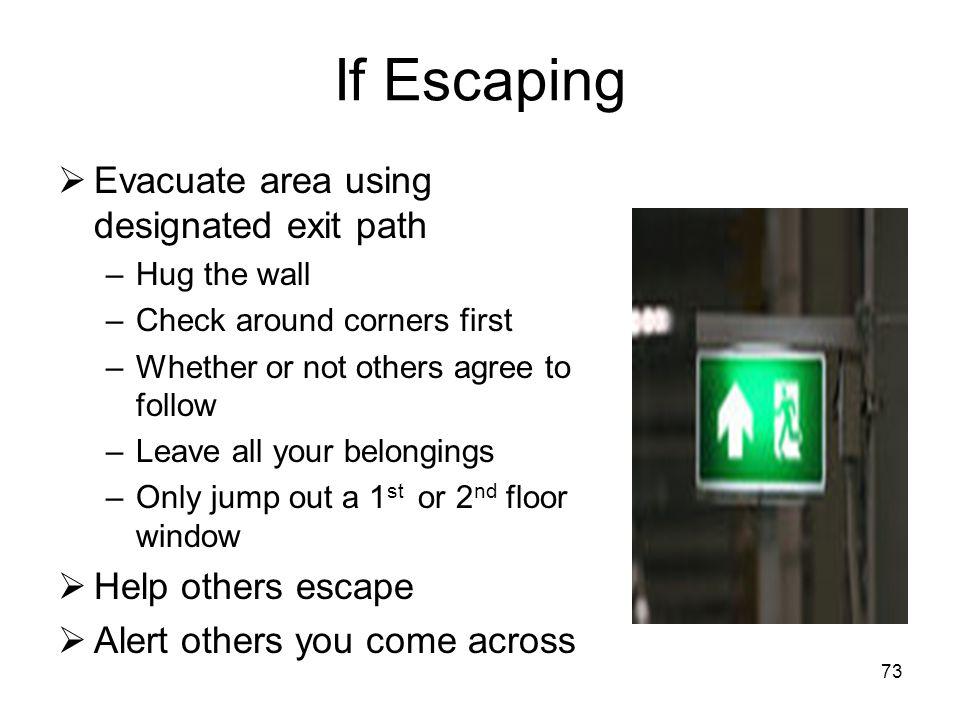 If Escaping Evacuate area using designated exit path