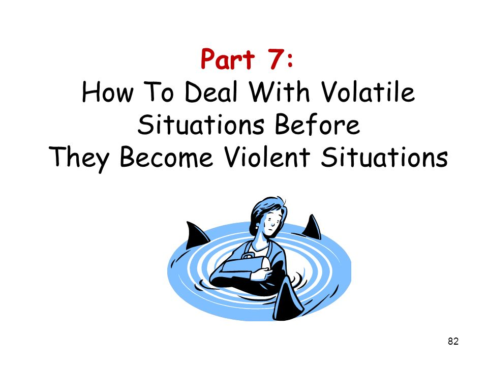 Part 7: How To Deal With Volatile Situations Before They Become Violent Situations