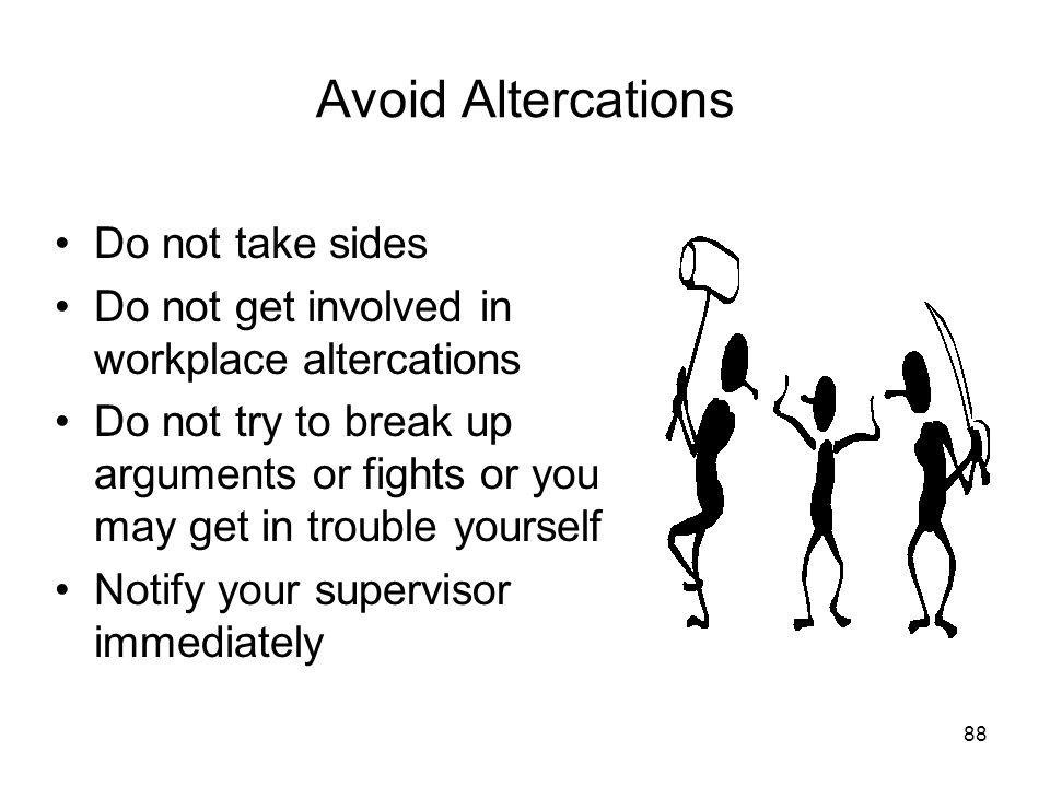 Avoid Altercations Do not take sides