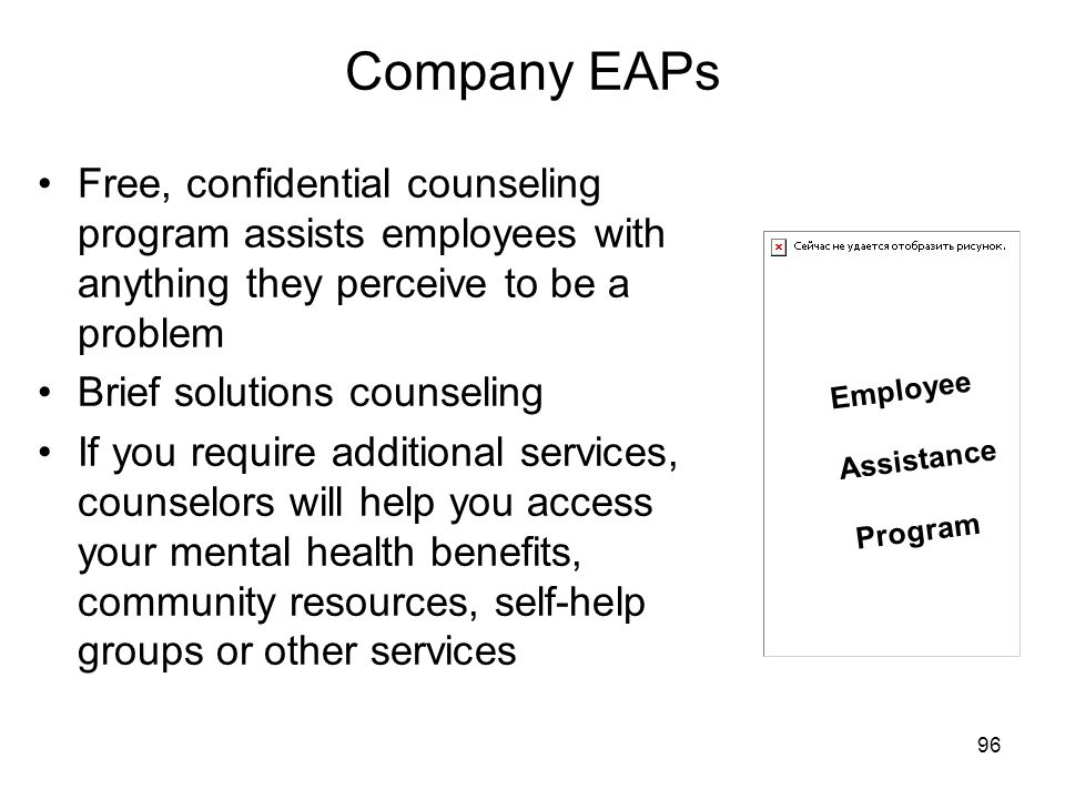 Company EAPs Free, confidential counseling program assists employees with anything they perceive to be a problem.