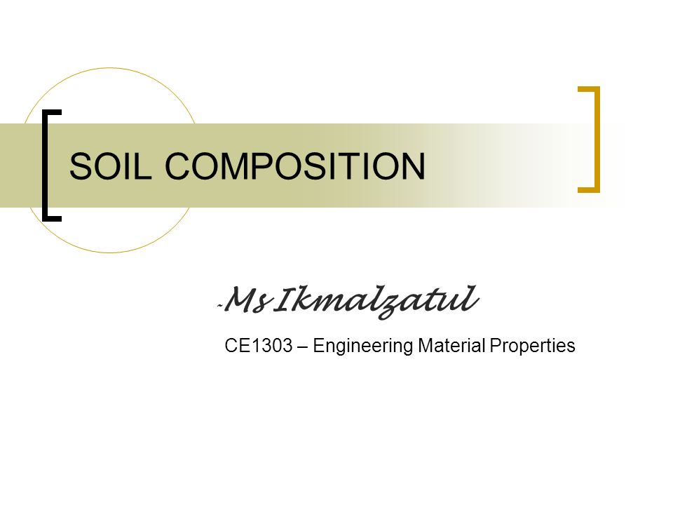 SOIL COMPOSITION CE1303 – Engineering Material Properties