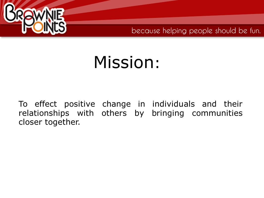 Mission: To effect positive change in individuals and their relationships with others by bringing communities closer together.