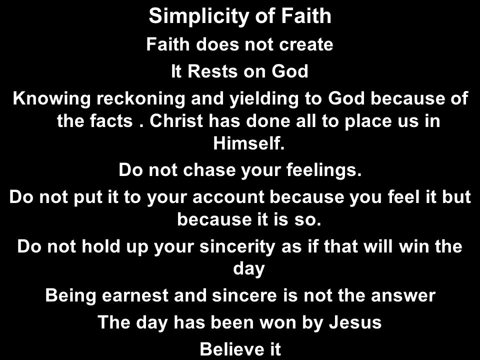 Simplicity of Faith Faith does not create It Rests on God