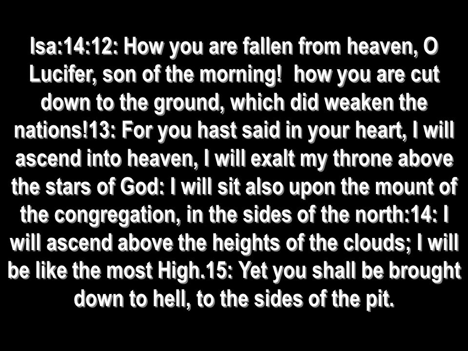 Isa:14:12: How you are fallen from heaven, O Lucifer, son of the morning.