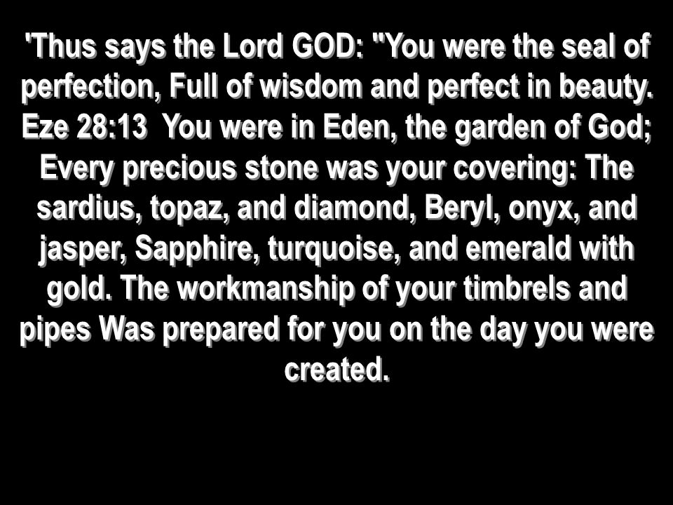 Thus says the Lord GOD: You were the seal of perfection, Full of wisdom and perfect in beauty.