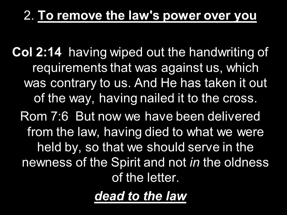 2. To remove the law s power over you