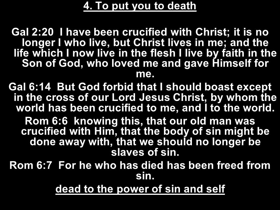 Rom 6:7 For he who has died has been freed from sin.