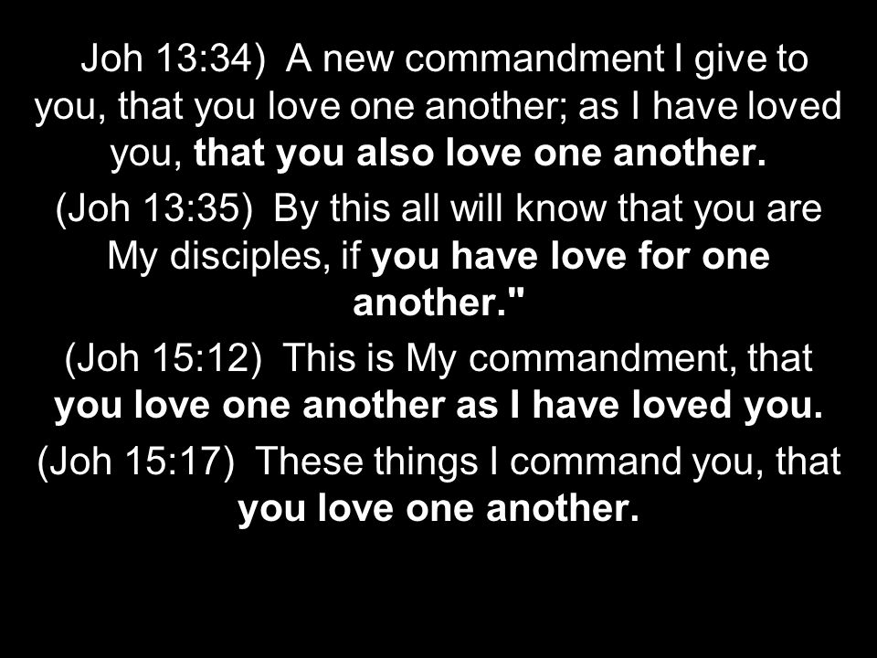(Joh 15:17) These things I command you, that you love one another.