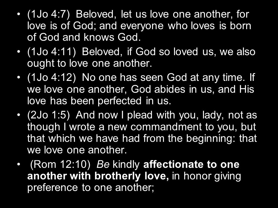 (1Jo 4:7) Beloved, let us love one another, for love is of God; and everyone who loves is born of God and knows God.