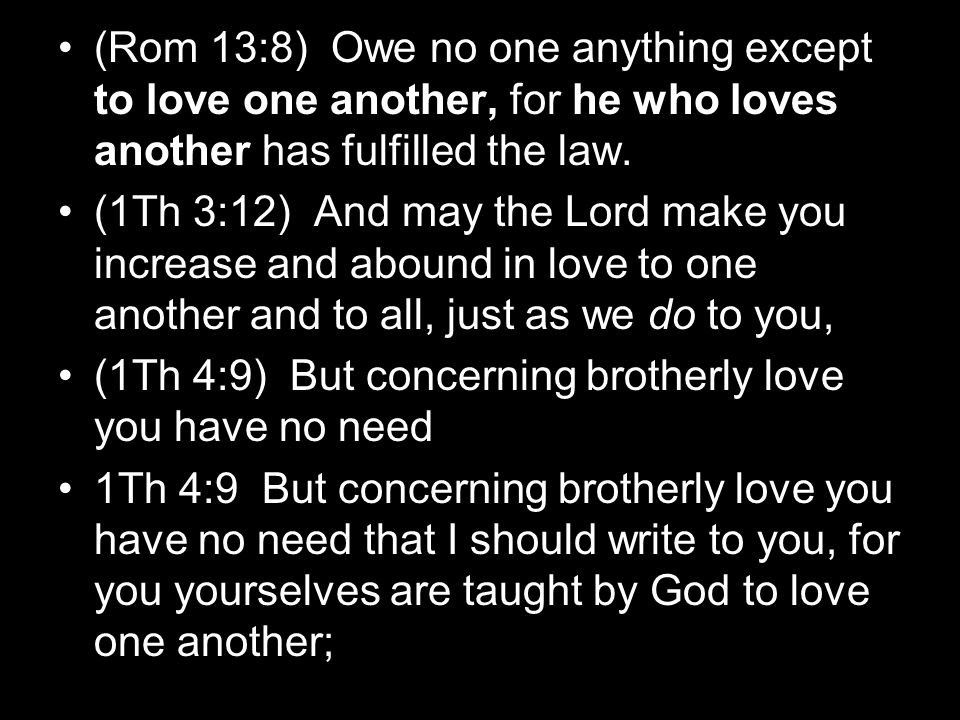 (Rom 13:8) Owe no one anything except to love one another, for he who loves another has fulfilled the law.