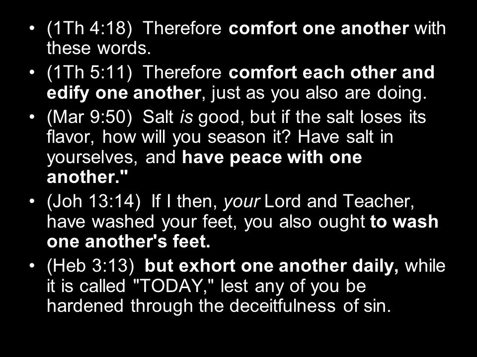 (1Th 4:18) Therefore comfort one another with these words.