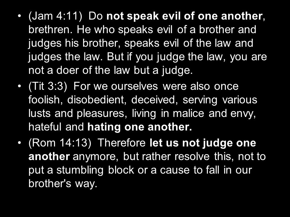 (Jam 4:11) Do not speak evil of one another, brethren