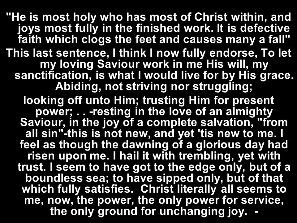 He is most holy who has most of Christ within, and joys most fully in the finished work. It is defective faith which clogs the feet and causes many a fall
