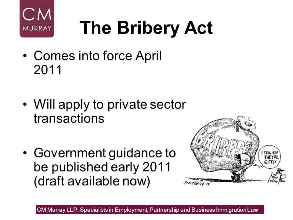 The Bribery Act Comes into force April 2011