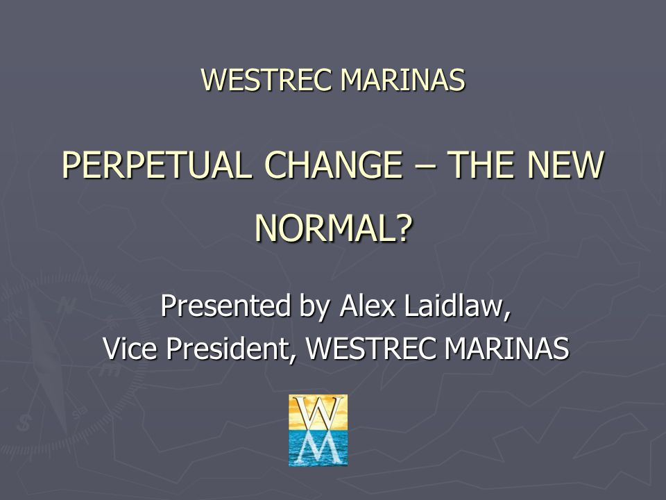 WESTREC MARINAS PERPETUAL CHANGE – THE NEW NORMAL