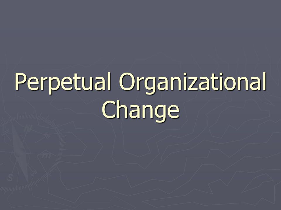 Perpetual Organizational Change