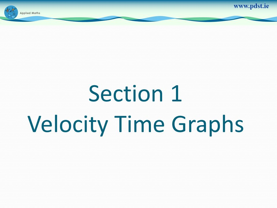 Section 1 Velocity Time Graphs