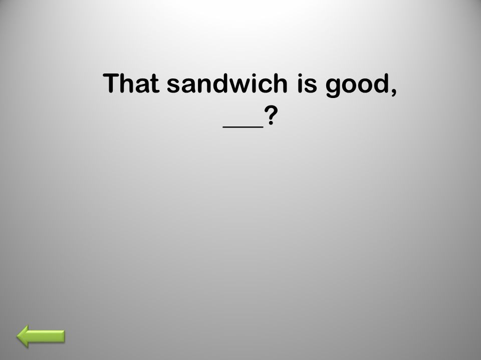 That sandwich is good, ___