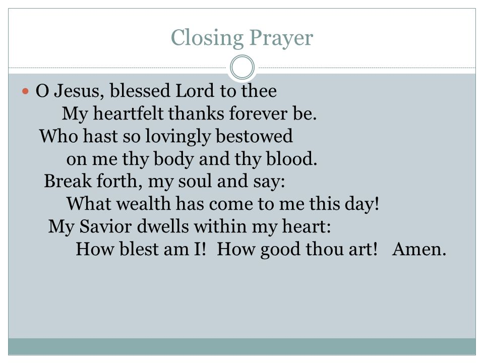 Closing Prayer O Jesus, blessed Lord to thee