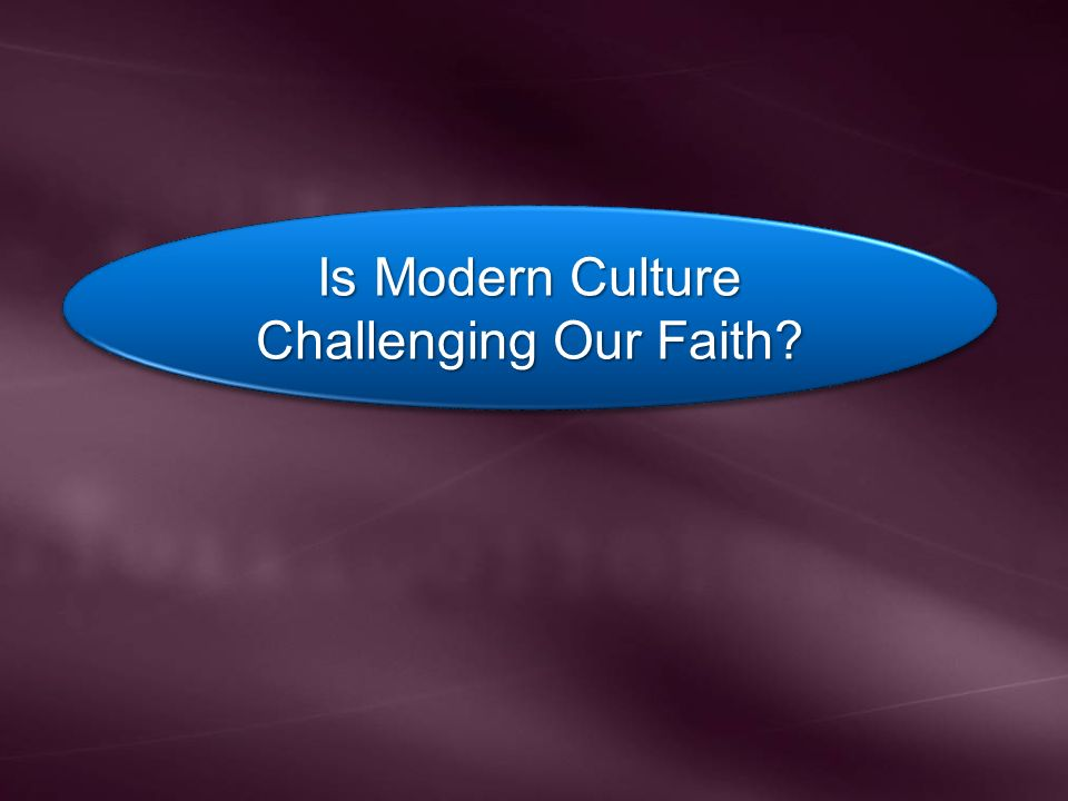 Is Modern Culture Challenging Our Faith