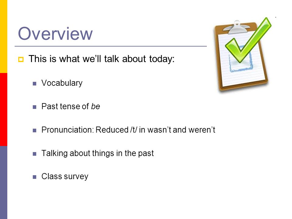 Overview This is what we'll talk about today: Vocabulary