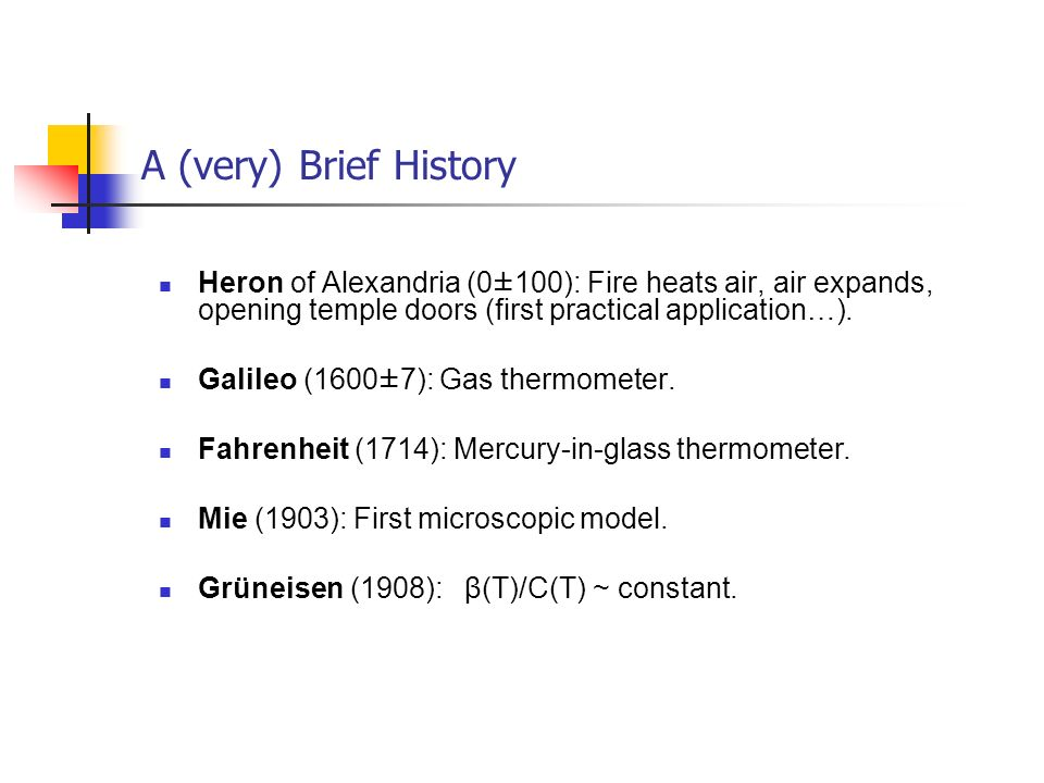 A (very) Brief HistoryHeron of Alexandria (0±100): Fire heats air, air expands, opening temple doors (first practical application…).