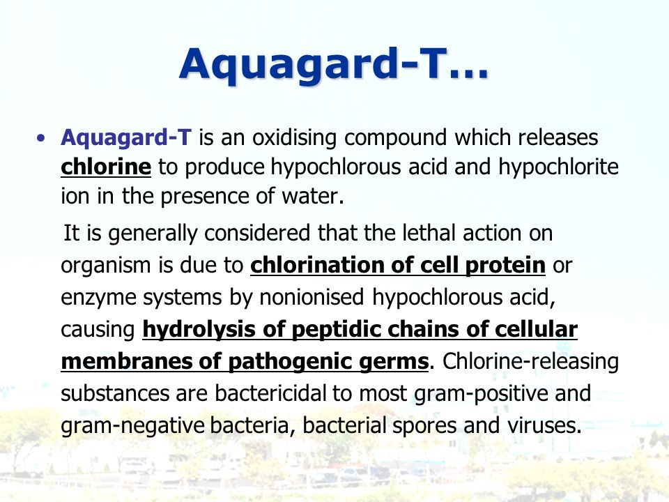 Aquagard-T… Aquagard-T is an oxidising compound which releases chlorine to produce hypochlorous acid and hypochlorite ion in the presence of water.