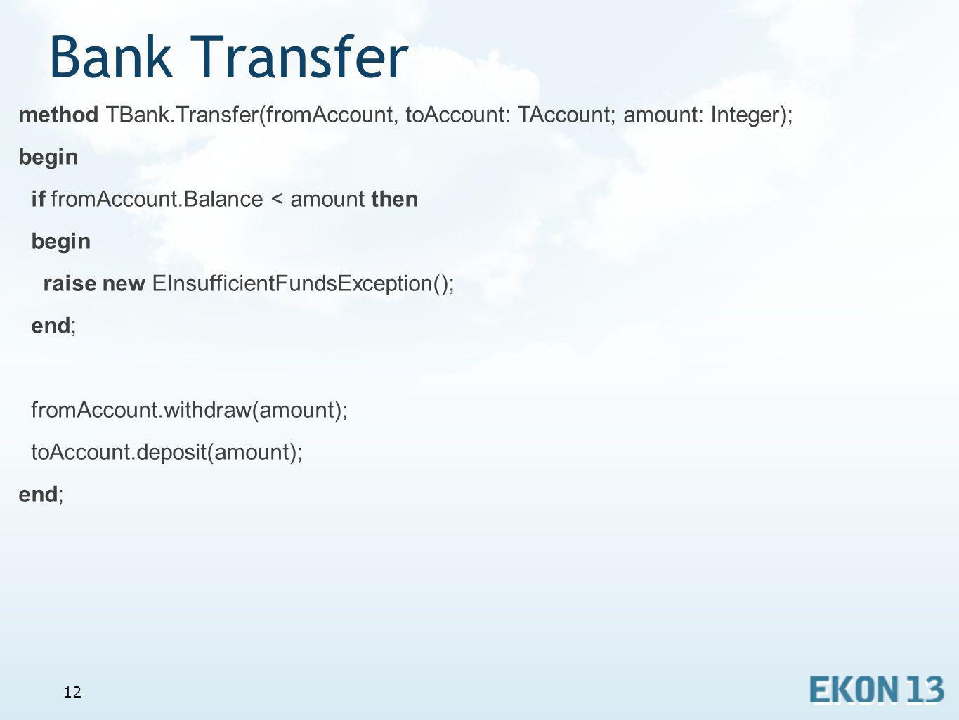Bank Transfer method TBank.Transfer(fromAccount, toAccount: TAccount; amount: Integer); begin. if fromAccount.Balance < amount then.