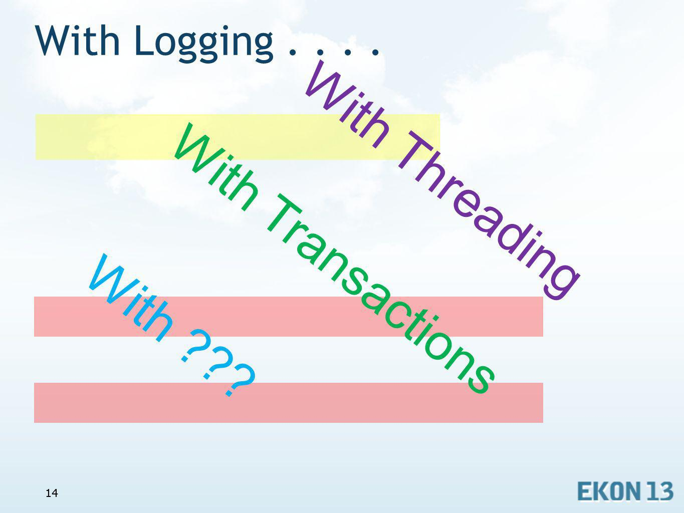 With Logging . . . . With Threading With Transactions With 14