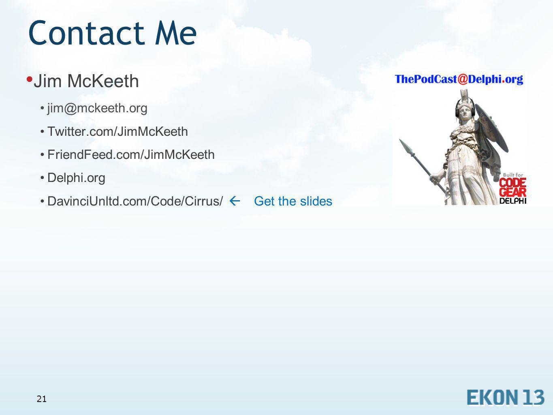 Contact Me Jim McKeeth jim@mckeeth.org Twitter.com/JimMcKeeth