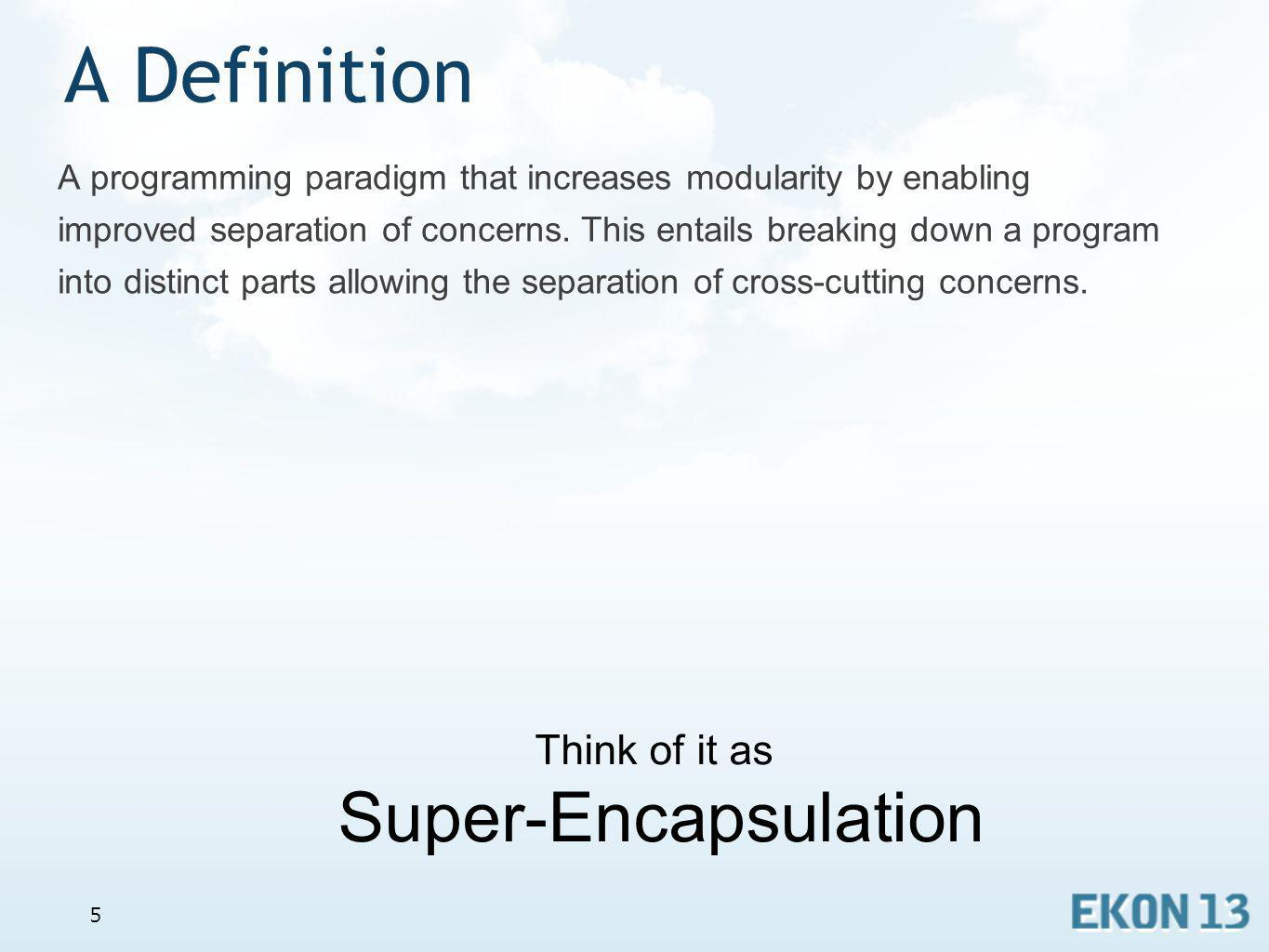 A Definition Super-Encapsulation Think of it as
