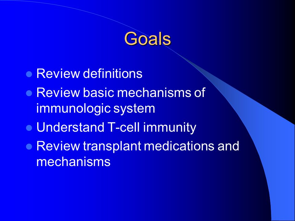 Goals Review definitions Review basic mechanisms of immunologic system