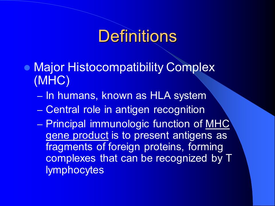 Definitions Major Histocompatibility Complex (MHC)