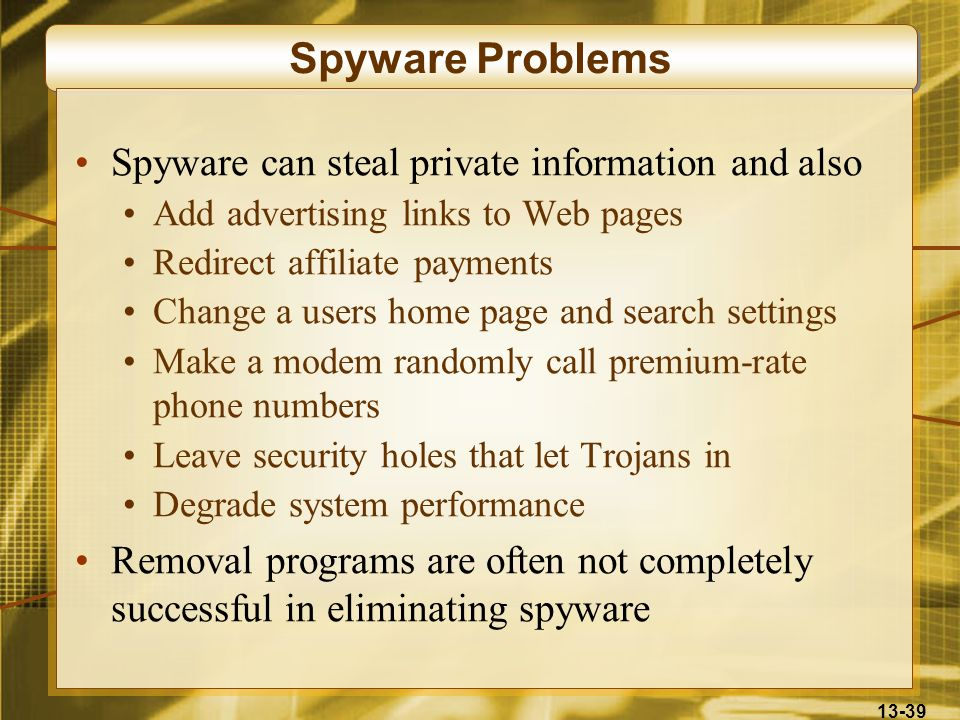 Spyware Problems Spyware can steal private information and also