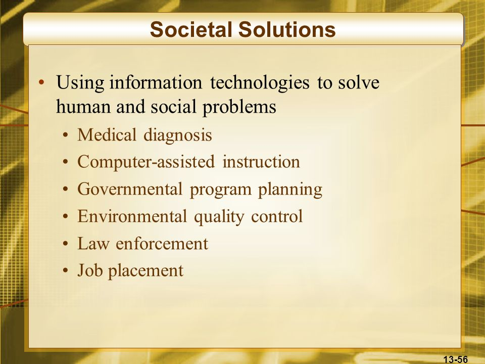 Societal Solutions Using information technologies to solve human and social problems. Medical diagnosis.