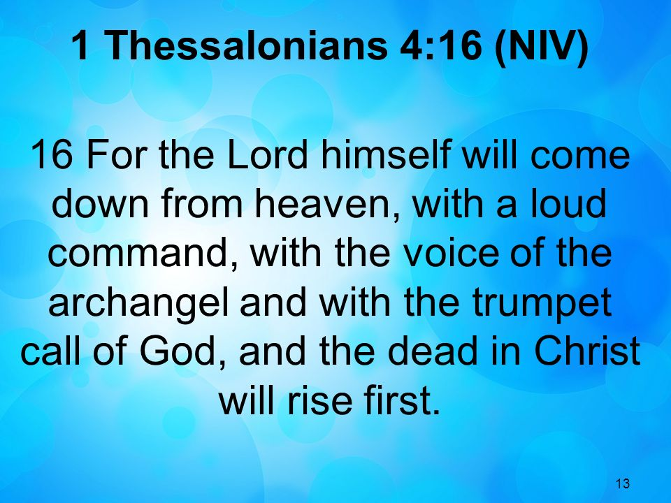 1 Thessalonians 4:16 (NIV)