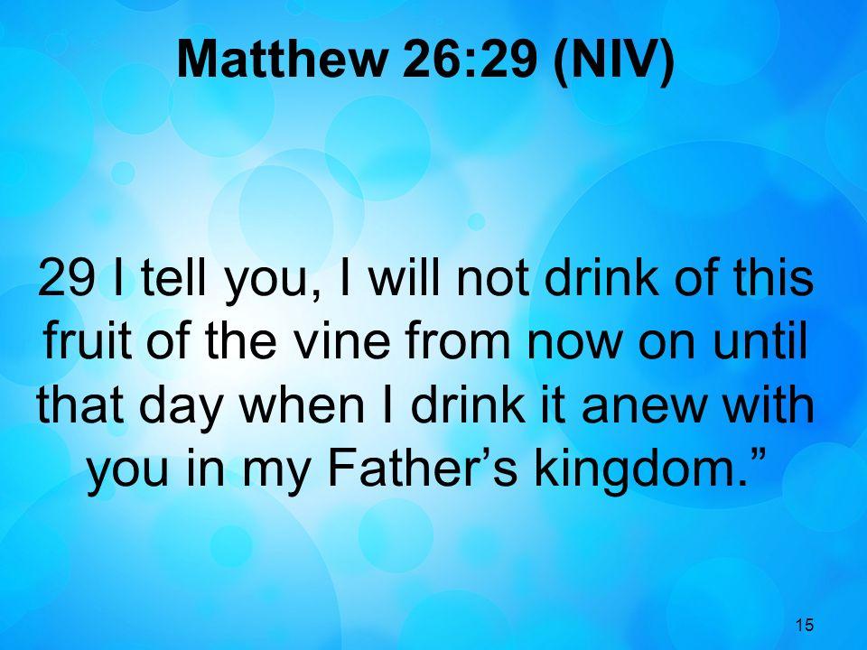 Matthew 26:29 (NIV)