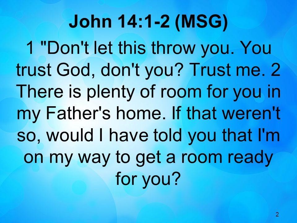 John 14:1-2 (MSG)