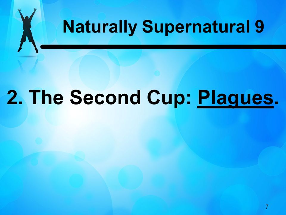 Naturally Supernatural 9 2. The Second Cup: Plagues.