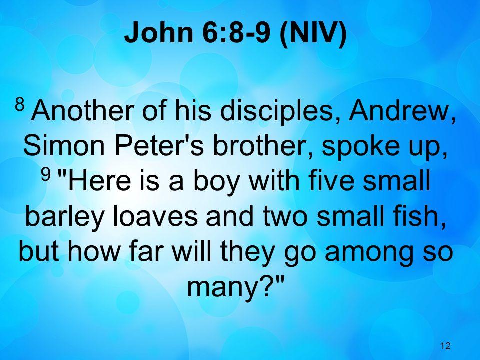 John 6:8-9 (NIV)