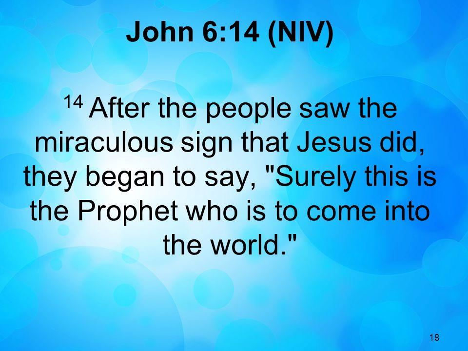 John 6:14 (NIV)