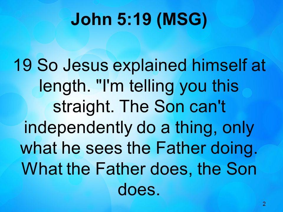 John 5:19 (MSG)