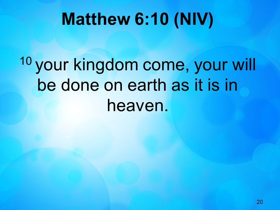 10 your kingdom come, your will be done on earth as it is in heaven.