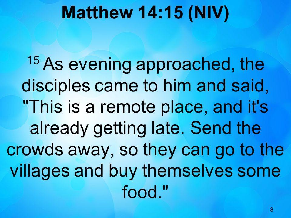 Matthew 14:15 (NIV)