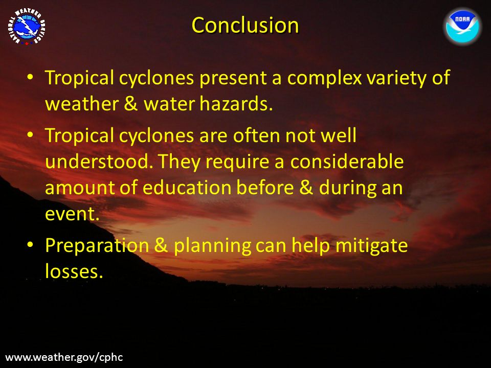 Conclusion Tropical cyclones present a complex variety of weather & water hazards.